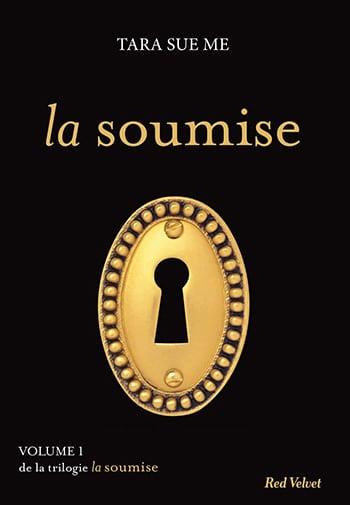 La Soumise : volume 1 de Tara Sue Me