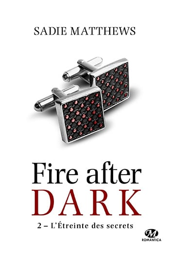 Fire after dark - Tome 2 : L'étreinte des secrets de Sadie Matthews