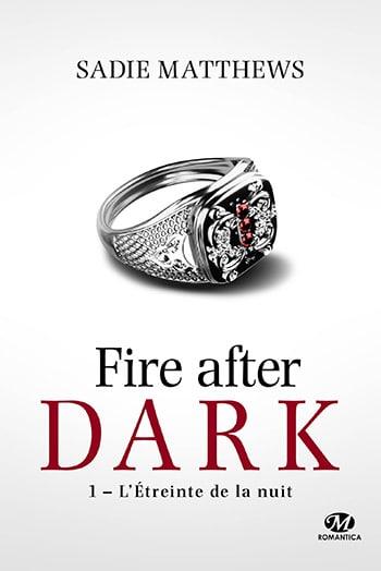 Fire after dark - tome 1 : L'étreinte de la nuit de Sadie Matthews